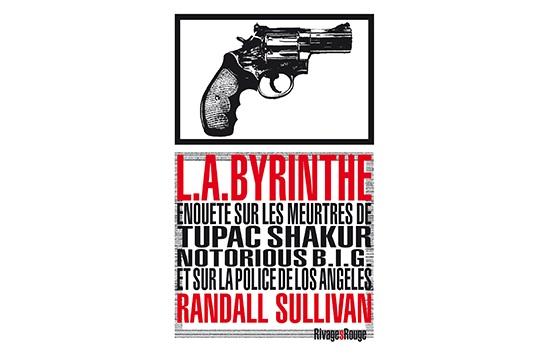 L.A.Byrinthe: le livre-enquête sur les meurtres de 2Pac et Notorious B.I.G