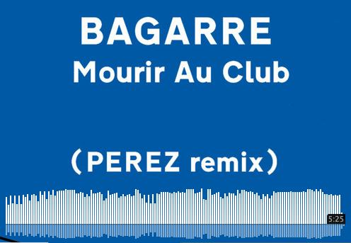 BAGARRE – Mourir au club (Perez remix)