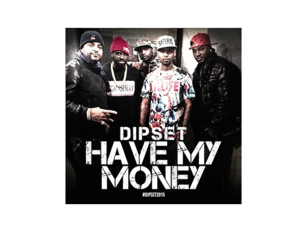 Dipset Have my money