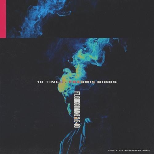 Freddie Gibbs feat Gucci Mane & E-40 – 10 Times