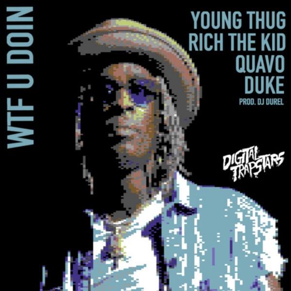 Young Thug et Quavo se retrouvent sur le son «WTF U Doin»