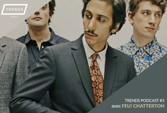 TRENDS podcasts #3 avec Feu! Chatterton
